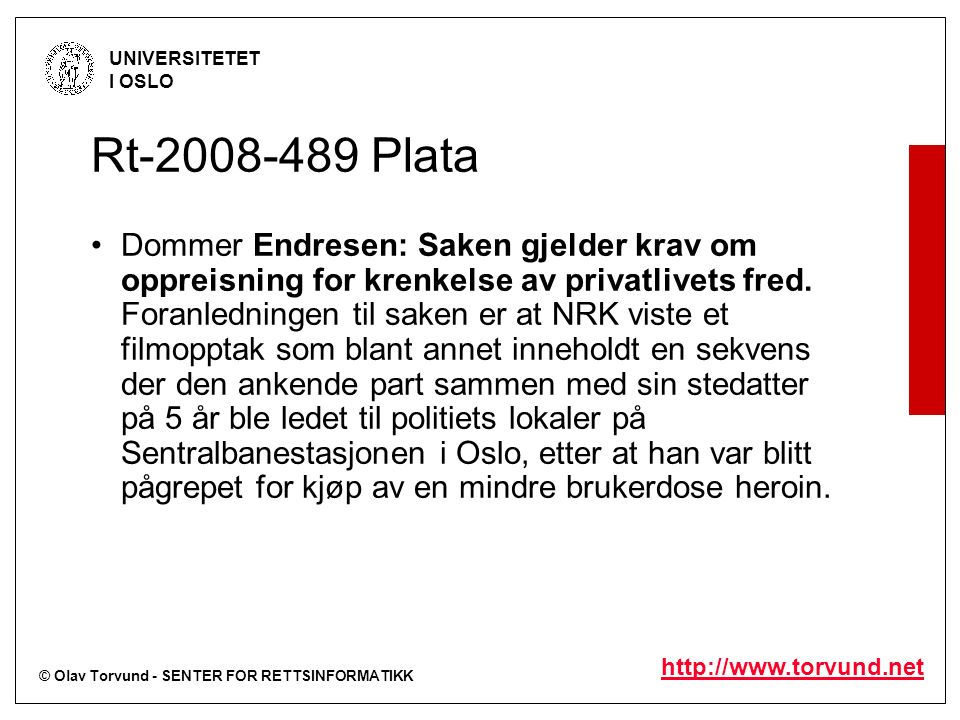 © Olav Torvund - SENTER FOR RETTSINFORMATIKK UNIVERSITETET I OSLO http://www.torvund.net Rt-2008-489 Plata Dommer Endresen: Saken gjelder krav om oppreisning for krenkelse av privatlivets fred.