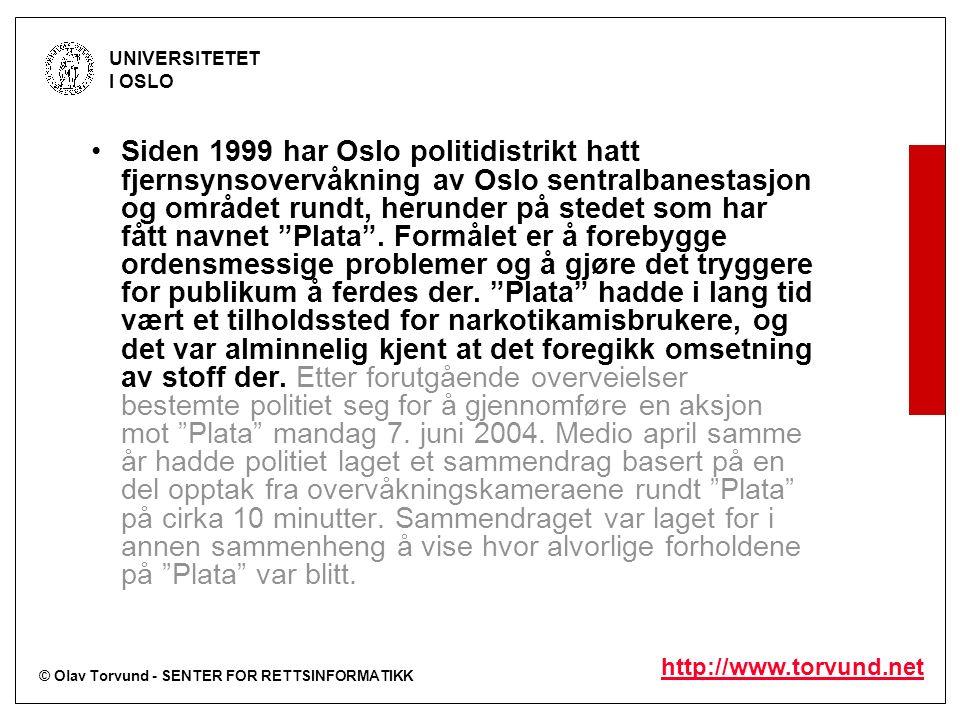© Olav Torvund - SENTER FOR RETTSINFORMATIKK UNIVERSITETET I OSLO http://www.torvund.net Siden 1999 har Oslo politidistrikt hatt fjernsynsovervåkning