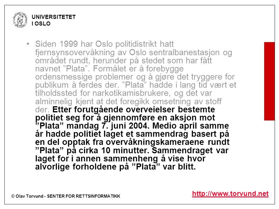 © Olav Torvund - SENTER FOR RETTSINFORMATIKK UNIVERSITETET I OSLO http://www.torvund.net Siden 1999 har Oslo politidistrikt hatt fjernsynsovervåkning av Oslo sentralbanestasjon og området rundt, herunder på stedet som har fått navnet Plata .