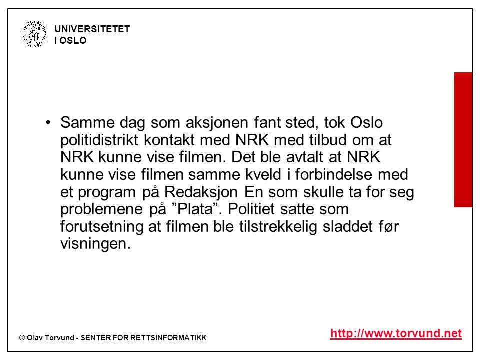 © Olav Torvund - SENTER FOR RETTSINFORMATIKK UNIVERSITETET I OSLO http://www.torvund.net Samme dag som aksjonen fant sted, tok Oslo politidistrikt kontakt med NRK med tilbud om at NRK kunne vise filmen.