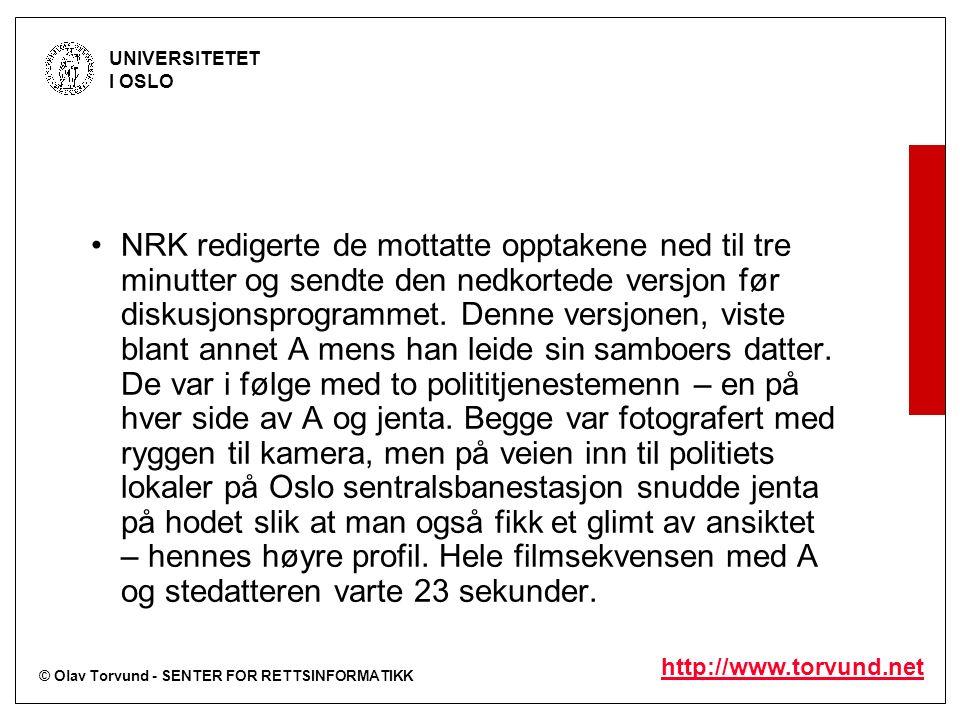 © Olav Torvund - SENTER FOR RETTSINFORMATIKK UNIVERSITETET I OSLO http://www.torvund.net NRK redigerte de mottatte opptakene ned til tre minutter og s
