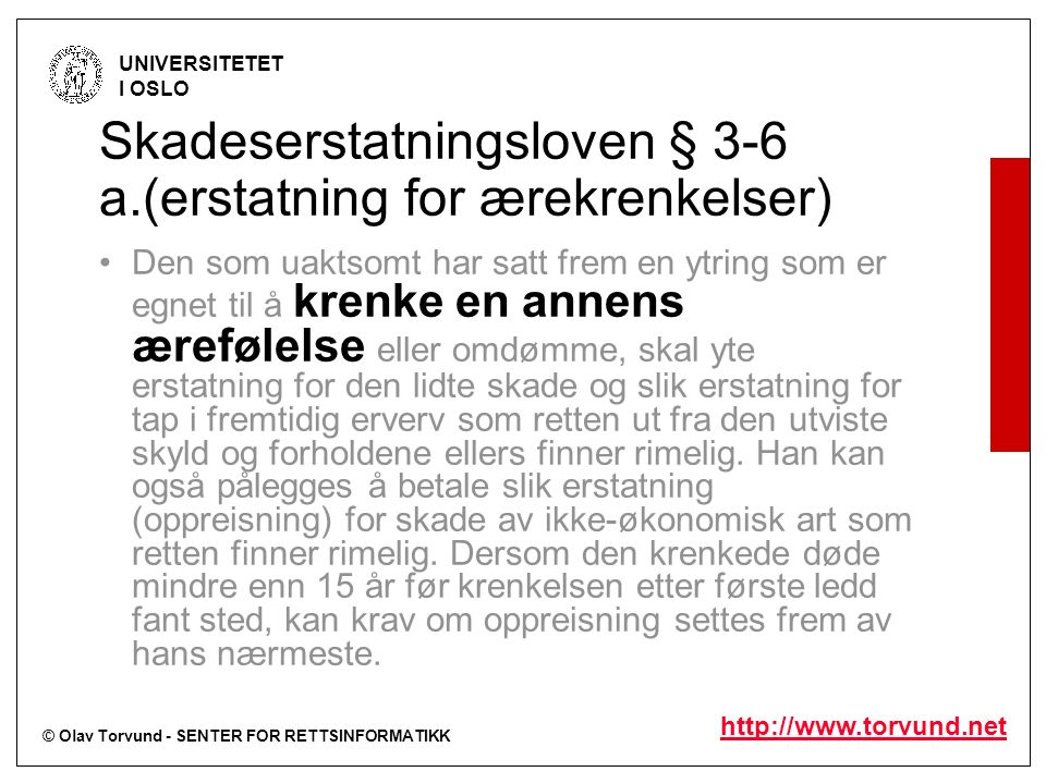 © Olav Torvund - SENTER FOR RETTSINFORMATIKK UNIVERSITETET I OSLO http://www.torvund.net (36) Spørsmålet er så om det ligg føre ei krenking av privatlivets fred, jf.