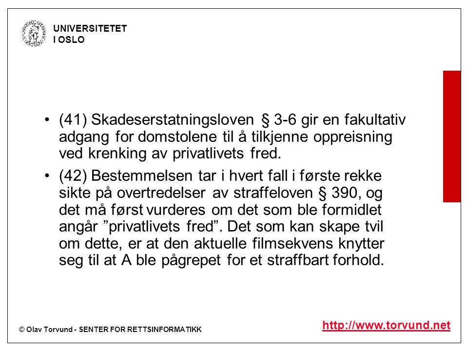 © Olav Torvund - SENTER FOR RETTSINFORMATIKK UNIVERSITETET I OSLO http://www.torvund.net (41) Skadeserstatningsloven § 3-6 gir en fakultativ adgang for domstolene til å tilkjenne oppreisning ved krenking av privatlivets fred.