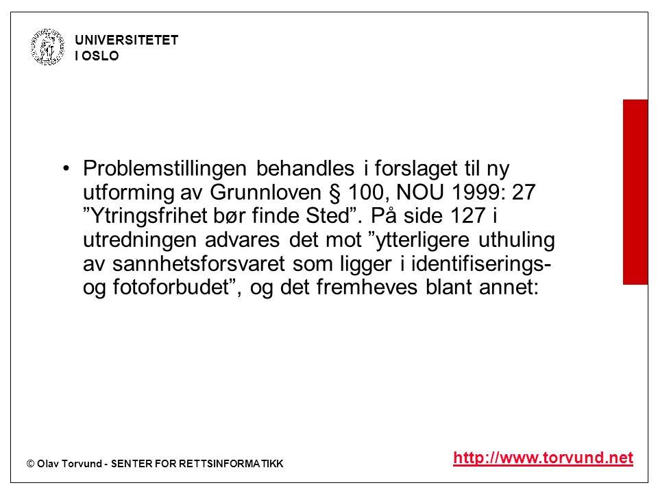 © Olav Torvund - SENTER FOR RETTSINFORMATIKK UNIVERSITETET I OSLO http://www.torvund.net Problemstillingen behandles i forslaget til ny utforming av Grunnloven § 100, NOU 1999: 27 Ytringsfrihet bør finde Sted .