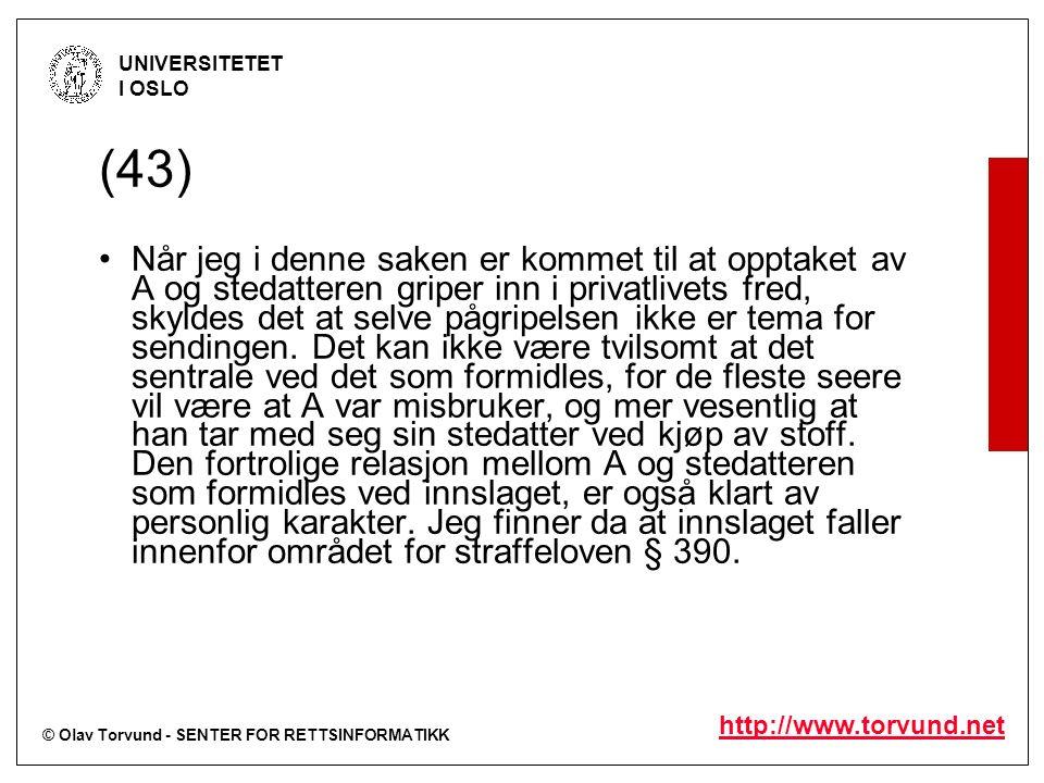 © Olav Torvund - SENTER FOR RETTSINFORMATIKK UNIVERSITETET I OSLO http://www.torvund.net (43) Når jeg i denne saken er kommet til at opptaket av A og stedatteren griper inn i privatlivets fred, skyldes det at selve pågripelsen ikke er tema for sendingen.