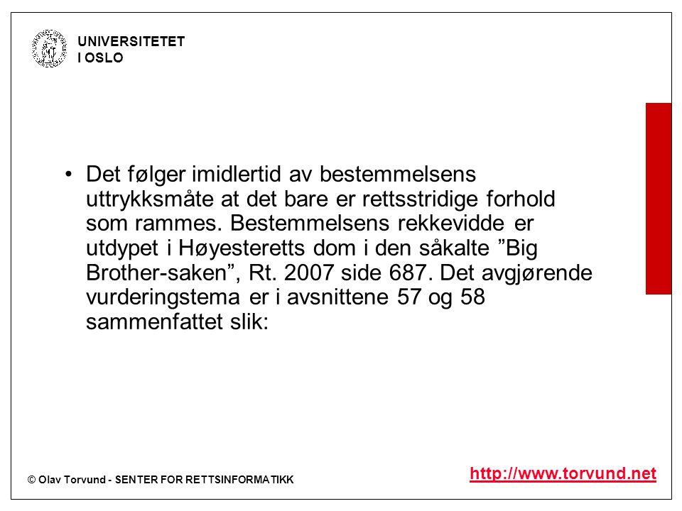 © Olav Torvund - SENTER FOR RETTSINFORMATIKK UNIVERSITETET I OSLO http://www.torvund.net Det følger imidlertid av bestemmelsens uttrykksmåte at det bare er rettsstridige forhold som rammes.