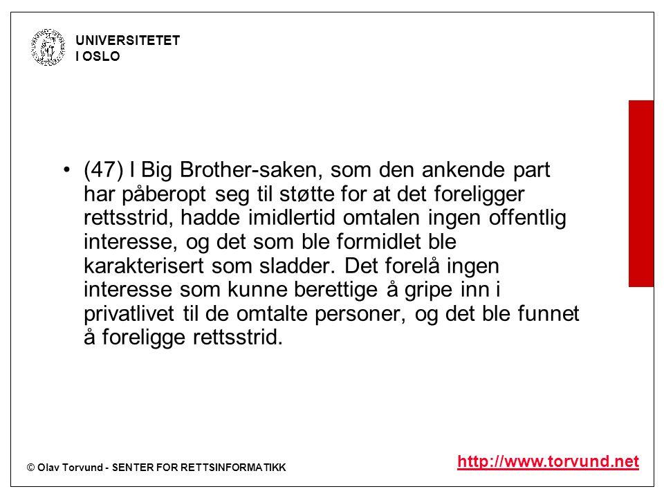 © Olav Torvund - SENTER FOR RETTSINFORMATIKK UNIVERSITETET I OSLO http://www.torvund.net (47) I Big Brother-saken, som den ankende part har påberopt seg til støtte for at det foreligger rettsstrid, hadde imidlertid omtalen ingen offentlig interesse, og det som ble formidlet ble karakterisert som sladder.