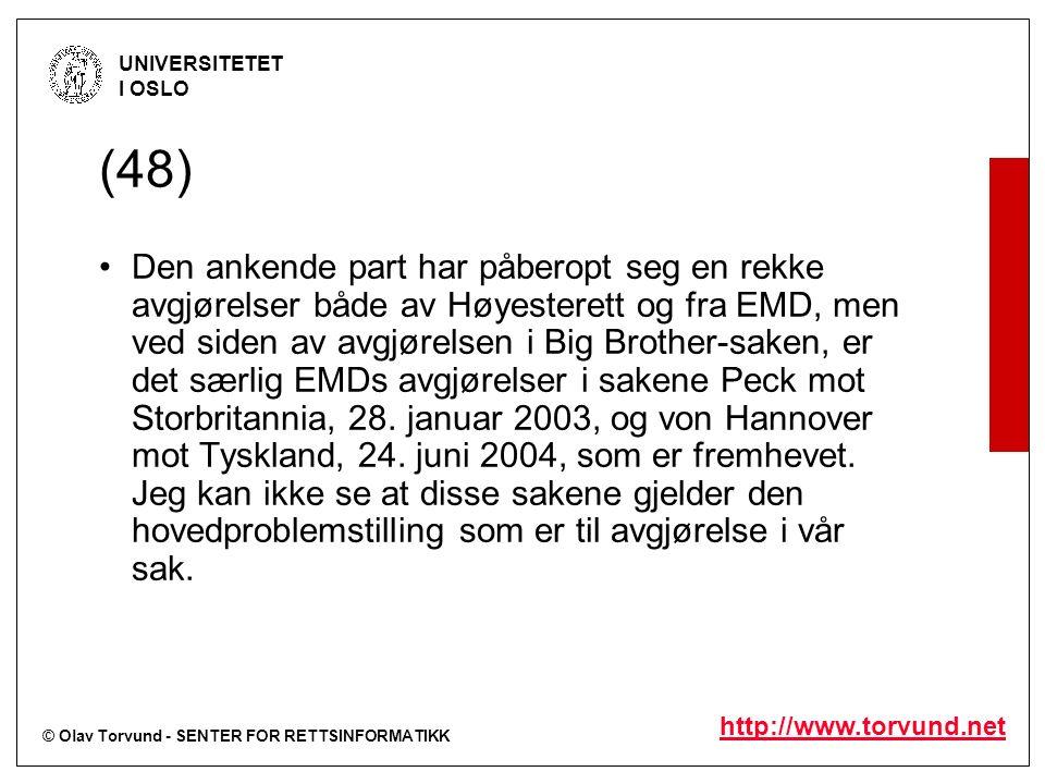 © Olav Torvund - SENTER FOR RETTSINFORMATIKK UNIVERSITETET I OSLO http://www.torvund.net (48) Den ankende part har påberopt seg en rekke avgjørelser både av Høyesterett og fra EMD, men ved siden av avgjørelsen i Big Brother-saken, er det særlig EMDs avgjørelser i sakene Peck mot Storbritannia, 28.