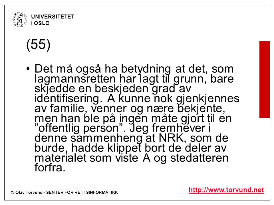 © Olav Torvund - SENTER FOR RETTSINFORMATIKK UNIVERSITETET I OSLO http://www.torvund.net (55) Det må også ha betydning at det, som lagmannsretten har lagt til grunn, bare skjedde en beskjeden grad av identifisering.