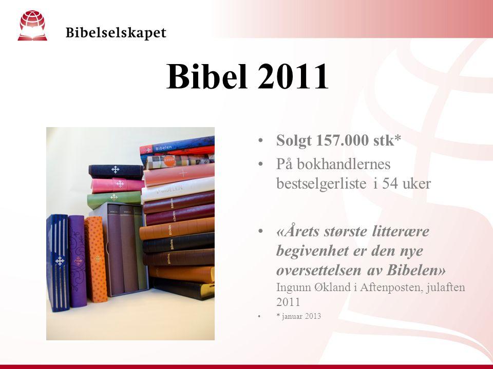 Bibel 2011 Solgt 157.000 stk* På bokhandlernes bestselgerliste i 54 uker «Årets største litterære begivenhet er den nye oversettelsen av Bibelen» Ingu