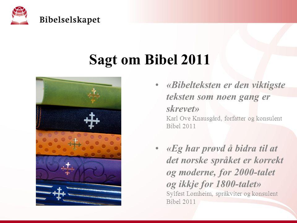 Sagt om Bibel 2011 «Bibelteksten er den viktigste teksten som noen gang er skrevet» Karl Ove Knausgård, forfatter og konsulent Bibel 2011 «Eg har prøv