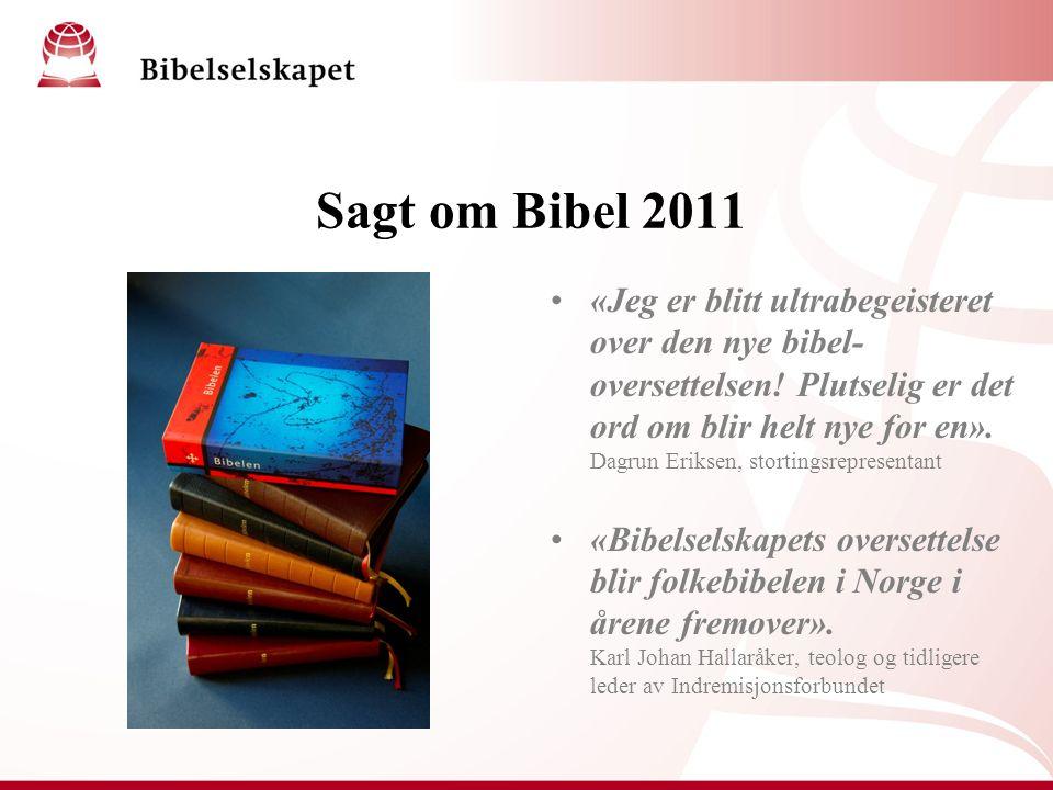 Sagt om Bibel 2011 «Jeg er blitt ultrabegeisteret over den nye bibel- oversettelsen! Plutselig er det ord om blir helt nye for en». Dagrun Eriksen, st
