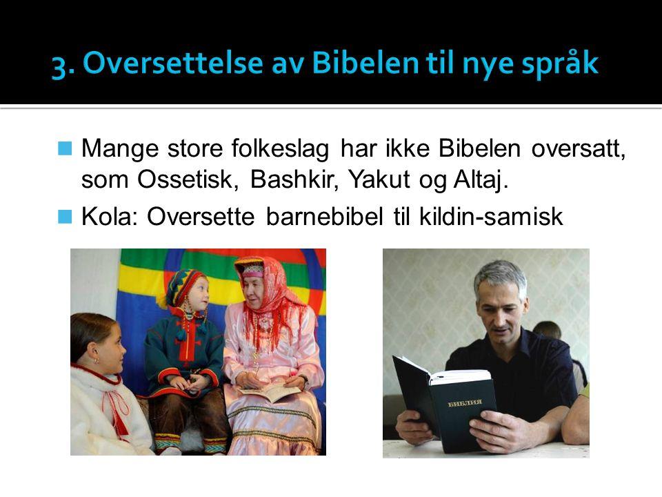Mange store folkeslag har ikke Bibelen oversatt, som Ossetisk, Bashkir, Yakut og Altaj.