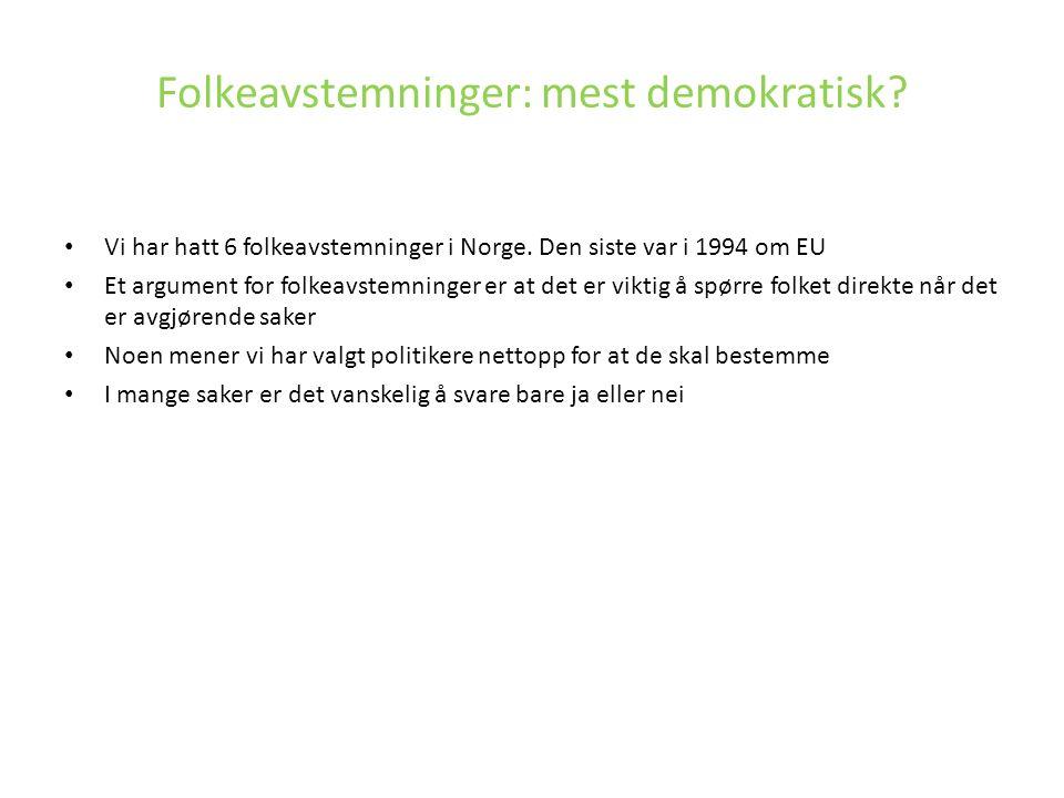 Vi har hatt 6 folkeavstemninger i Norge. Den siste var i 1994 om EU Et argument for folkeavstemninger er at det er viktig å spørre folket direkte når