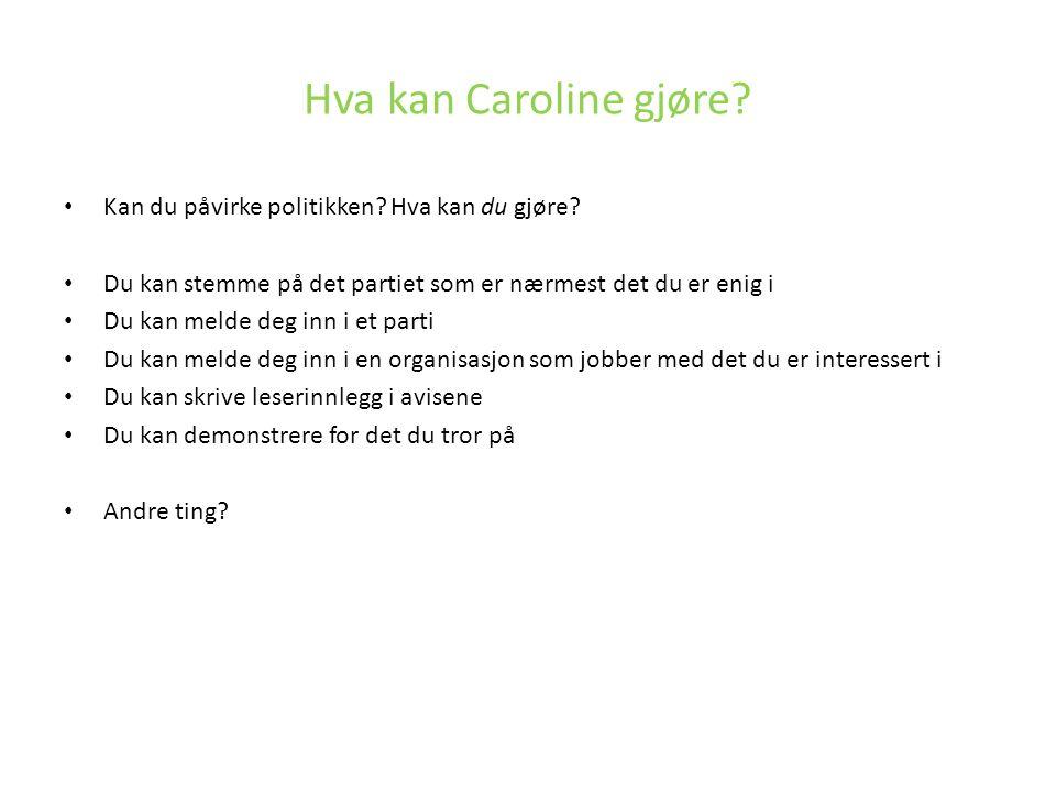 Hva kan Caroline gjøre? Kan du påvirke politikken? Hva kan du gjøre? Du kan stemme på det partiet som er nærmest det du er enig i Du kan melde deg inn