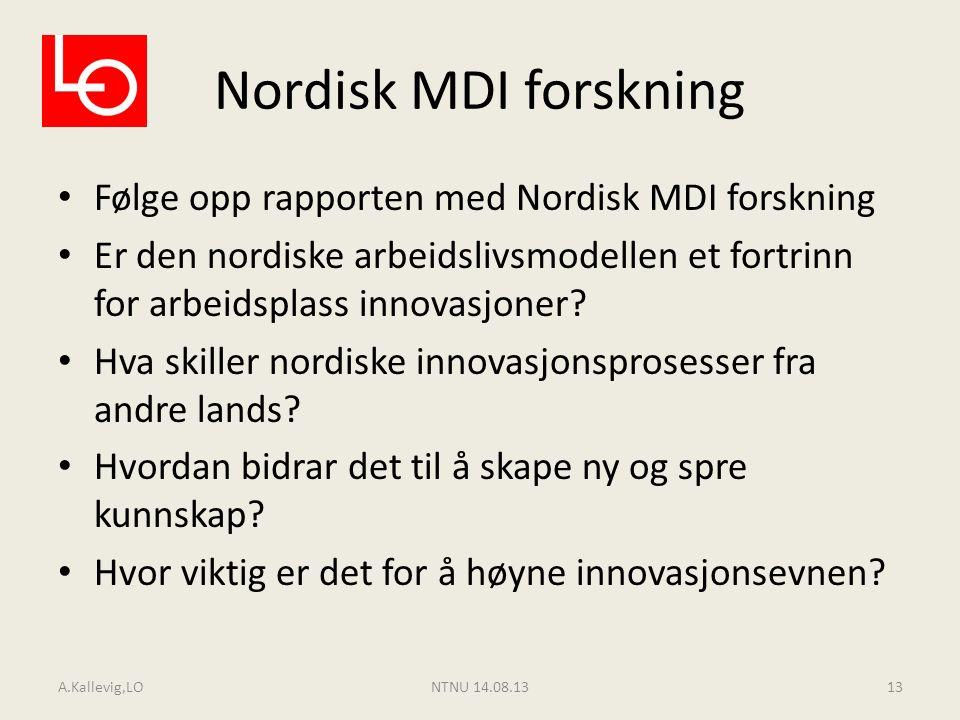 Nordisk MDI forskning Følge opp rapporten med Nordisk MDI forskning Er den nordiske arbeidslivsmodellen et fortrinn for arbeidsplass innovasjoner? Hva