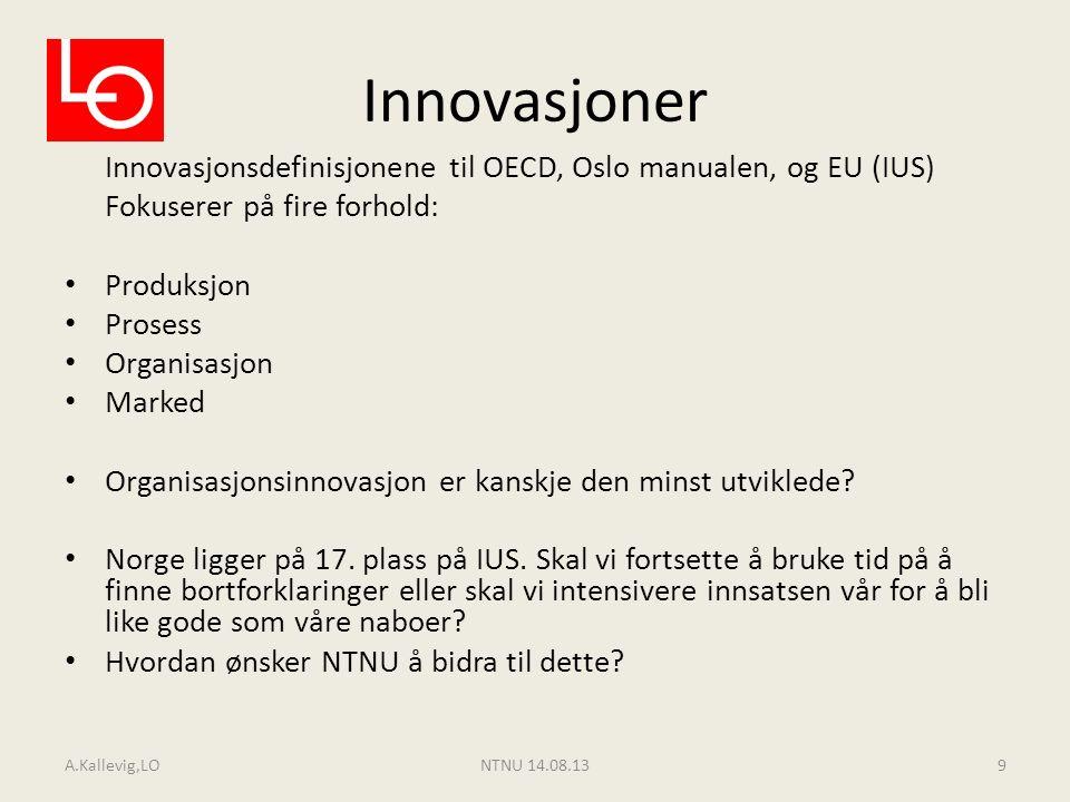 Innovasjoner Innovasjonsdefinisjonene til OECD, Oslo manualen, og EU (IUS) Fokuserer på fire forhold: Produksjon Prosess Organisasjon Marked Organisas