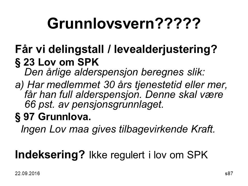 22.09.2016s87 Grunnlovsvern????? Får vi delingstall / levealderjustering? § 23 Lov om SPK Den årlige alderspensjon beregnes slik: a) Har medlemmet 30