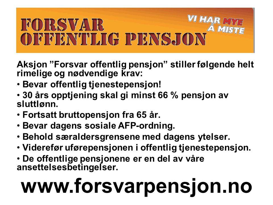 """Aksjon """"Forsvar offentlig pensjon"""" stiller følgende helt rimelige og nødvendige krav: Bevar offentlig tjenestepensjon! 30 års opptjening skal gi minst"""