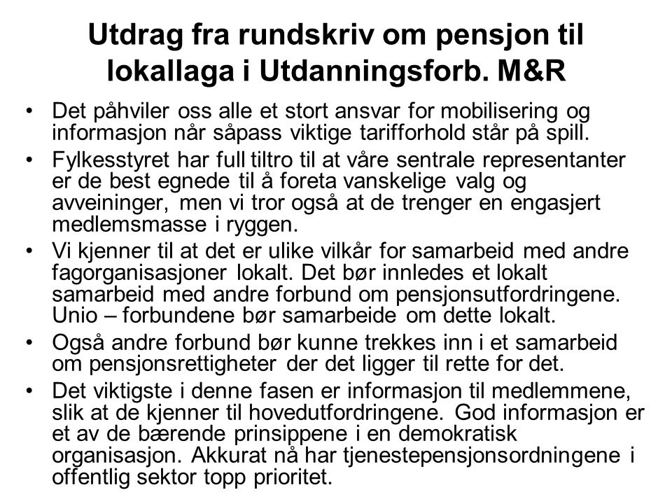 Utdrag fra rundskriv om pensjon til lokallaga i Utdanningsforb. M&R Det påhviler oss alle et stort ansvar for mobilisering og informasjon når såpass v