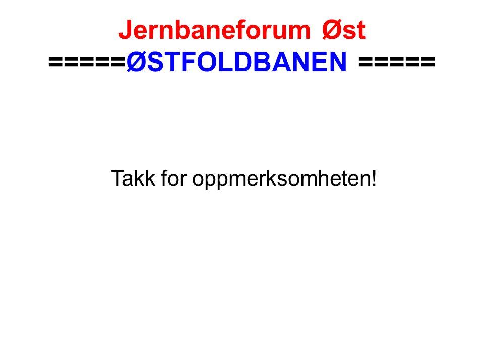 Jernbaneforum Øst =====ØSTFOLDBANEN ===== Takk for oppmerksomheten!