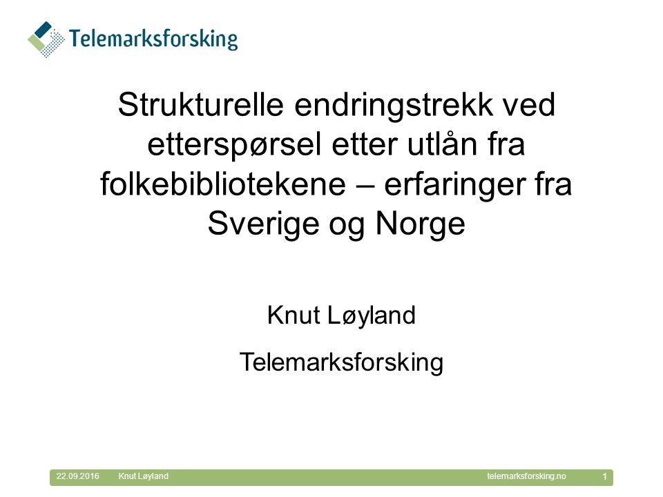 © Telemarksforsking telemarksforsking.no22.09.2016 1 Knut Løyland Strukturelle endringstrekk ved etterspørsel etter utlån fra folkebibliotekene – erfa