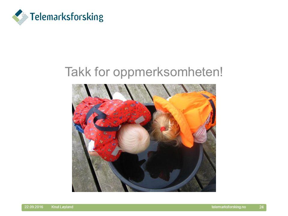 © Telemarksforsking telemarksforsking.no22.09.2016 24 Knut Løyland Takk for oppmerksomheten!