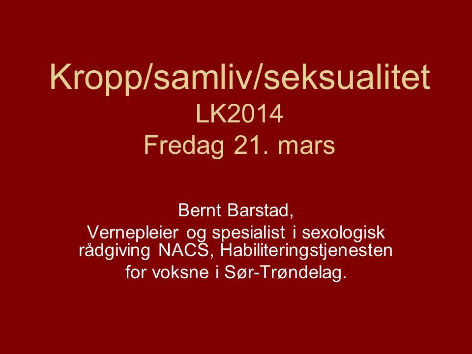 Kropp/samliv/seksualitet LK2014 Fredag 21.