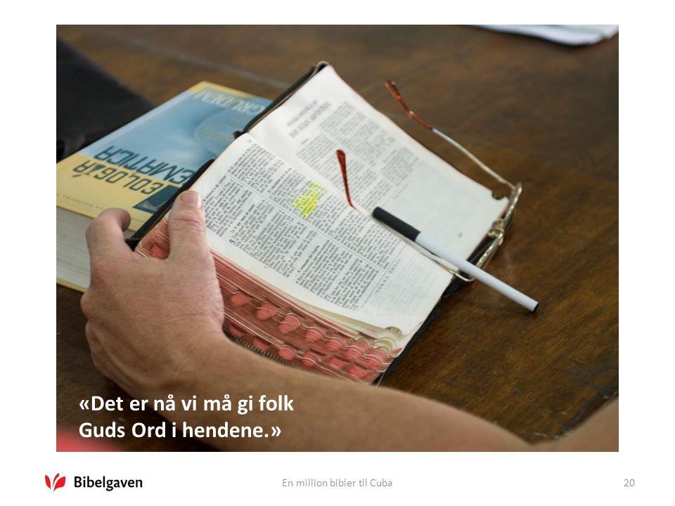 En million bibler til Cuba20 «Det er nå vi må gi folk Guds Ord i hendene.»