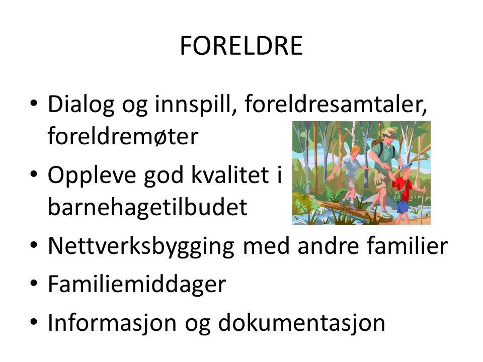 FORELDRE Dialog og innspill, foreldresamtaler, foreldremøter Oppleve god kvalitet i barnehagetilbudet Nettverksbygging med andre familier Familiemiddager Informasjon og dokumentasjon