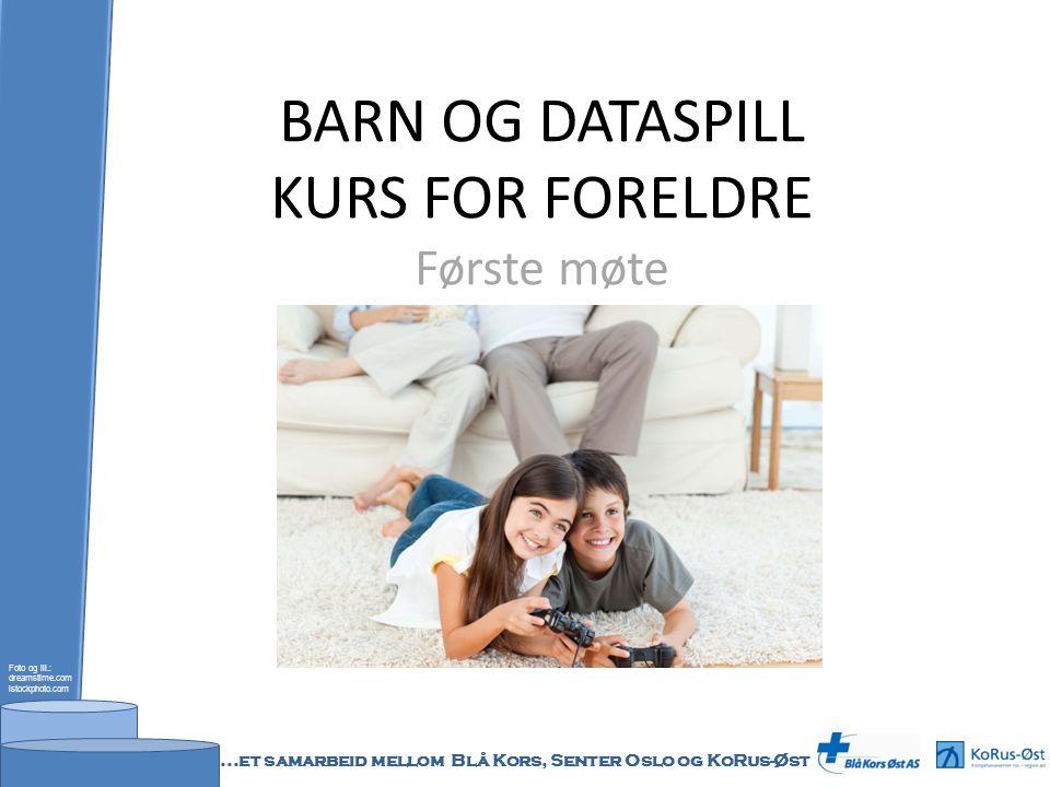 BARN OG DATASPILL KURS FOR FORELDRE Første møte Foto og ill.: dreamstime.com istockphoto.com...et samarbeid mellom Blå Kors, Senter Oslo og KoRus-Øst