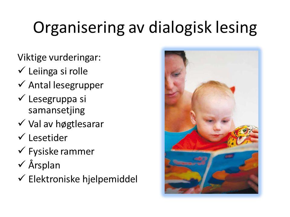 Organisering av dialogisk lesing Viktige vurderingar: Leiinga si rolle Antal lesegrupper Lesegruppa si samansetjing Val av høgtlesarar Lesetider Fysiske rammer Årsplan Elektroniske hjelpemiddel