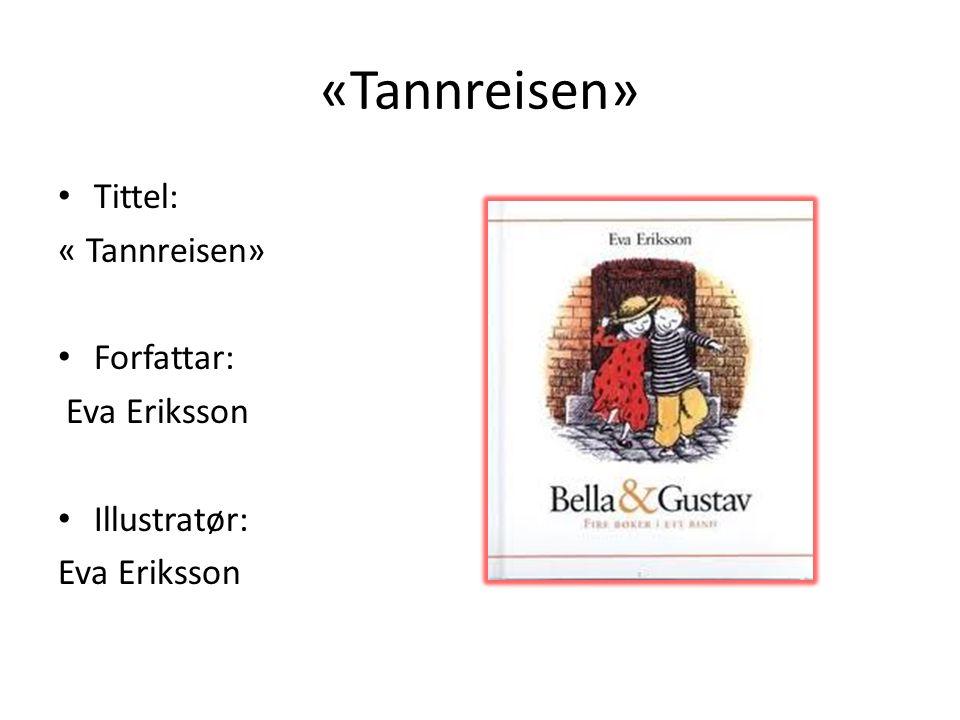 «Tannreisen» Tittel: « Tannreisen» Forfattar: Eva Eriksson Illustratør: Eva Eriksson
