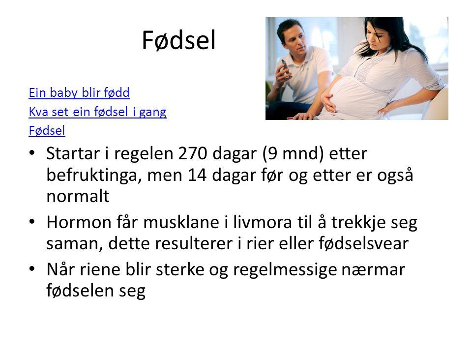 Fødsel Ein baby blir fødd Kva set ein fødsel i gang Fødsel Startar i regelen 270 dagar (9 mnd) etter befruktinga, men 14 dagar før og etter er også no