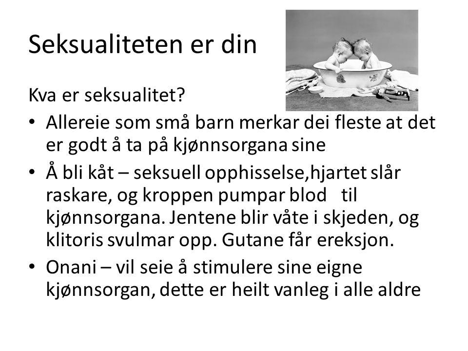 Seksualiteten er din Kva er seksualitet.