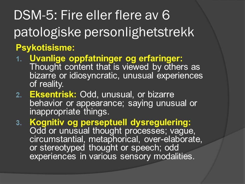 DSM-5: Fire eller flere av 6 patologiske personlighetstrekk Psykotisisme: 1.