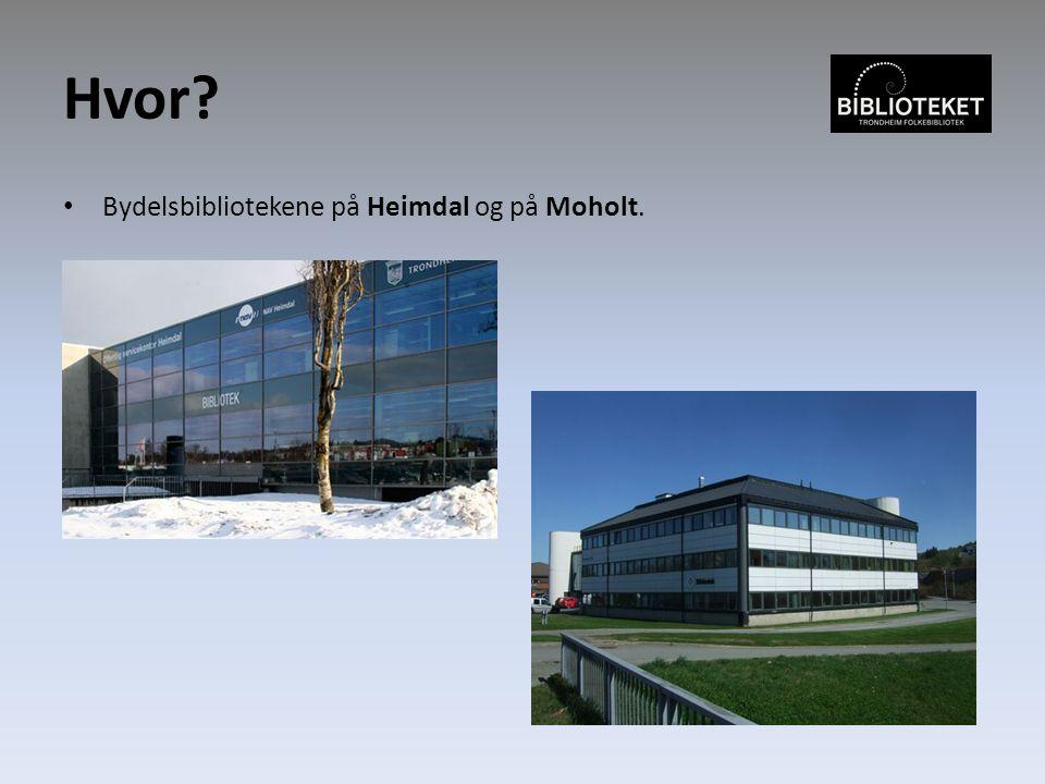 Hvor? Bydelsbibliotekene på Heimdal og på Moholt.