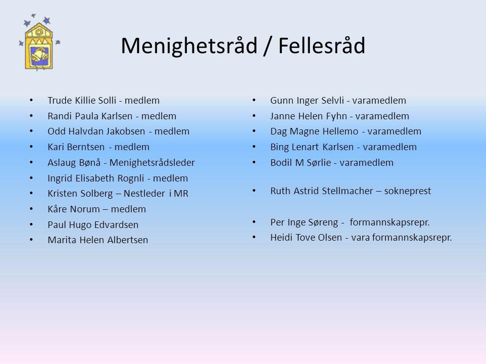 Menighetsråd / Fellesråd Trude Killie Solli - medlem Randi Paula Karlsen - medlem Odd Halvdan Jakobsen - medlem Kari Berntsen - medlem Aslaug Bønå - M