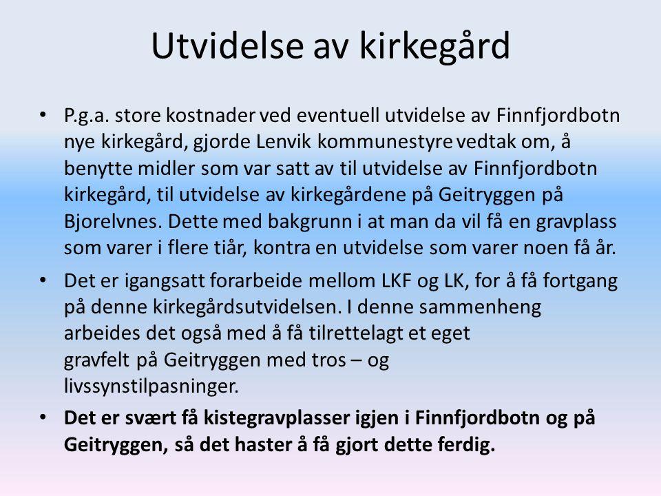 Utvidelse av kirkegård P.g.a. store kostnader ved eventuell utvidelse av Finnfjordbotn nye kirkegård, gjorde Lenvik kommunestyre vedtak om, å benytte