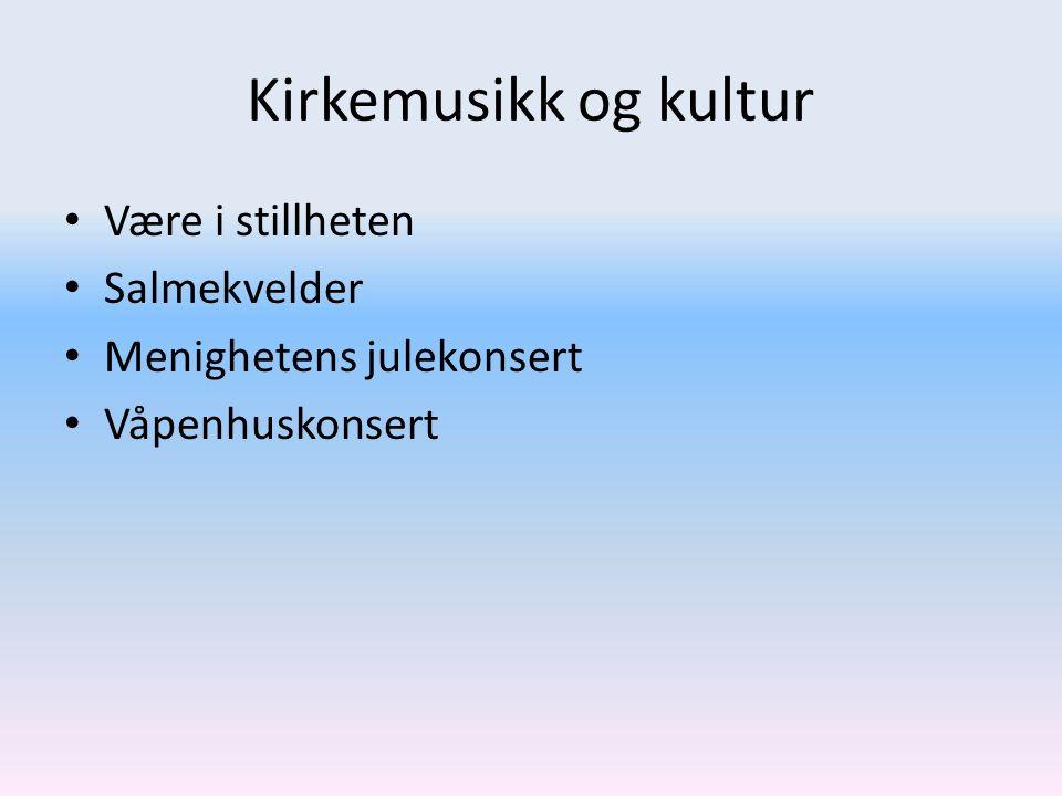 Kirkemusikk og kultur Være i stillheten Salmekvelder Menighetens julekonsert Våpenhuskonsert