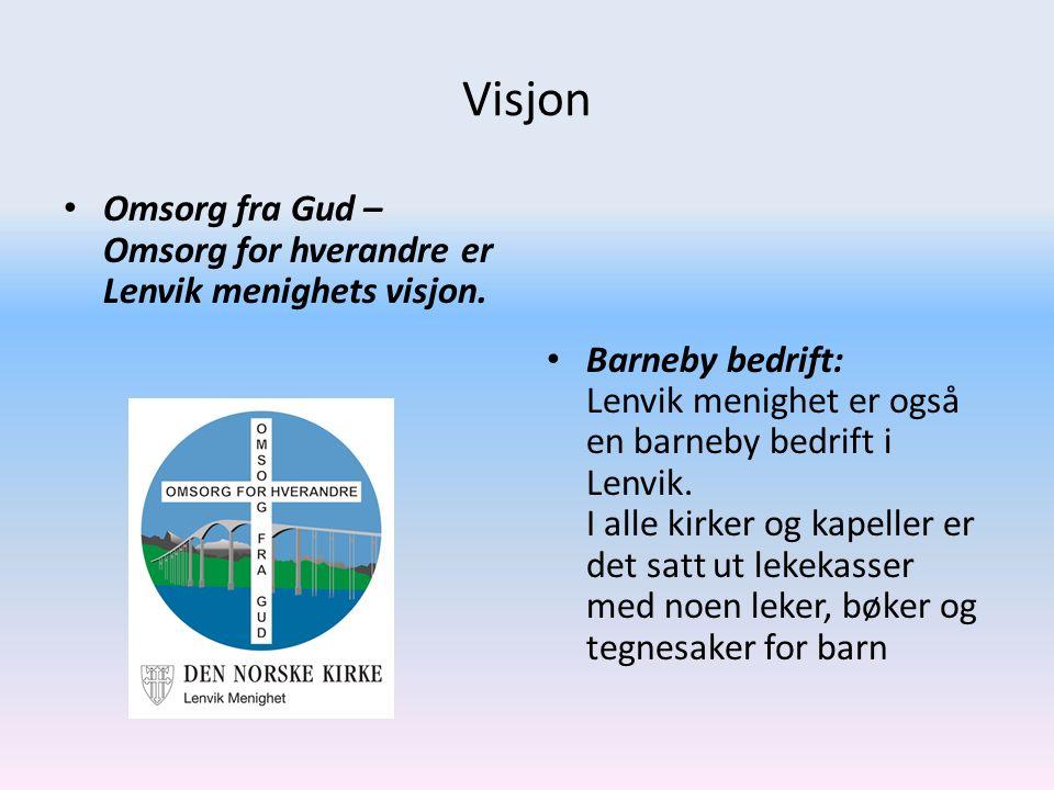 Visjon Omsorg fra Gud – Omsorg for hverandre er Lenvik menighets visjon. Barneby bedrift: Lenvik menighet er også en barneby bedrift i Lenvik. I alle