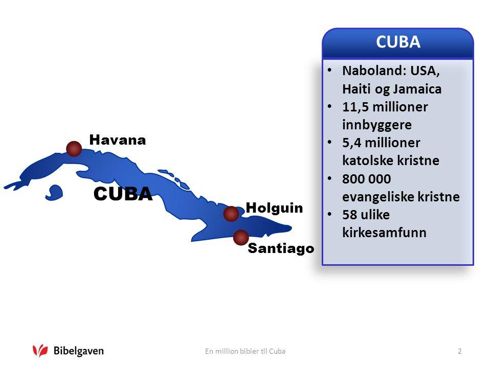CUBA Naboland: USA, Haiti og Jamaica 11,5 millioner innbyggere 5,4 millioner katolske kristne 800 000 evangeliske kristne 58 ulike kirkesamfunn CUBA Havana Santiago Holguin En million bibler til Cuba2