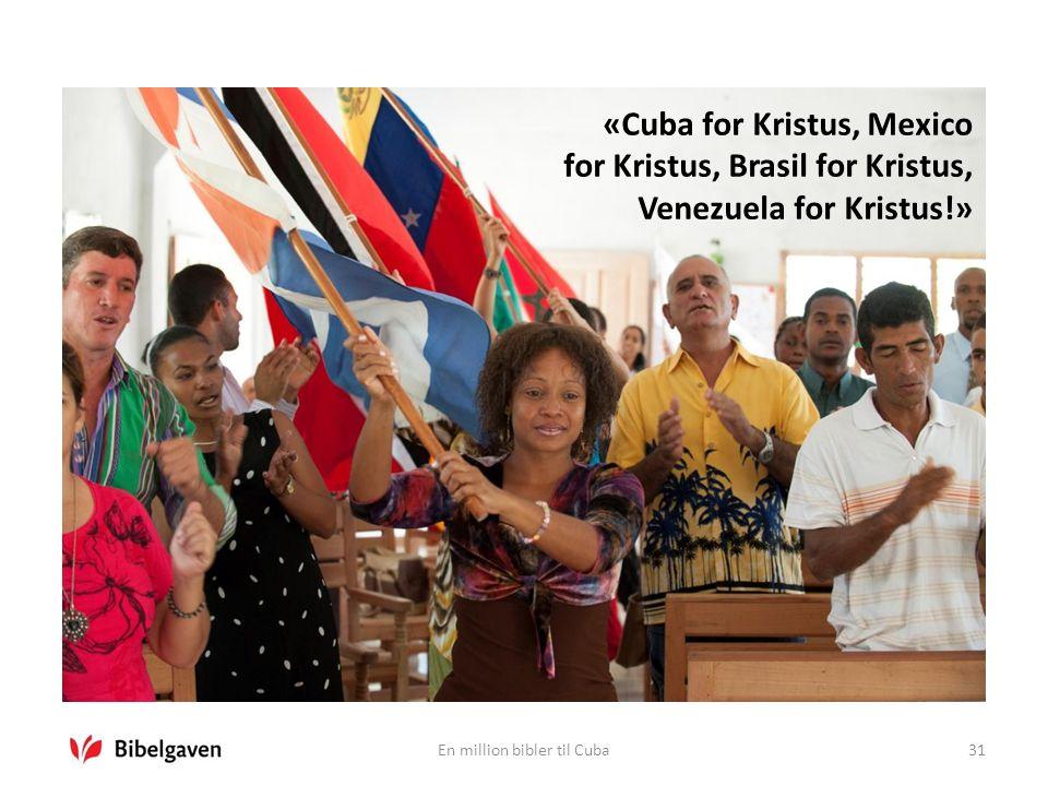 En million bibler til Cuba31 «Cuba for Kristus, Mexico for Kristus, Brasil for Kristus, Venezuela for Kristus!»