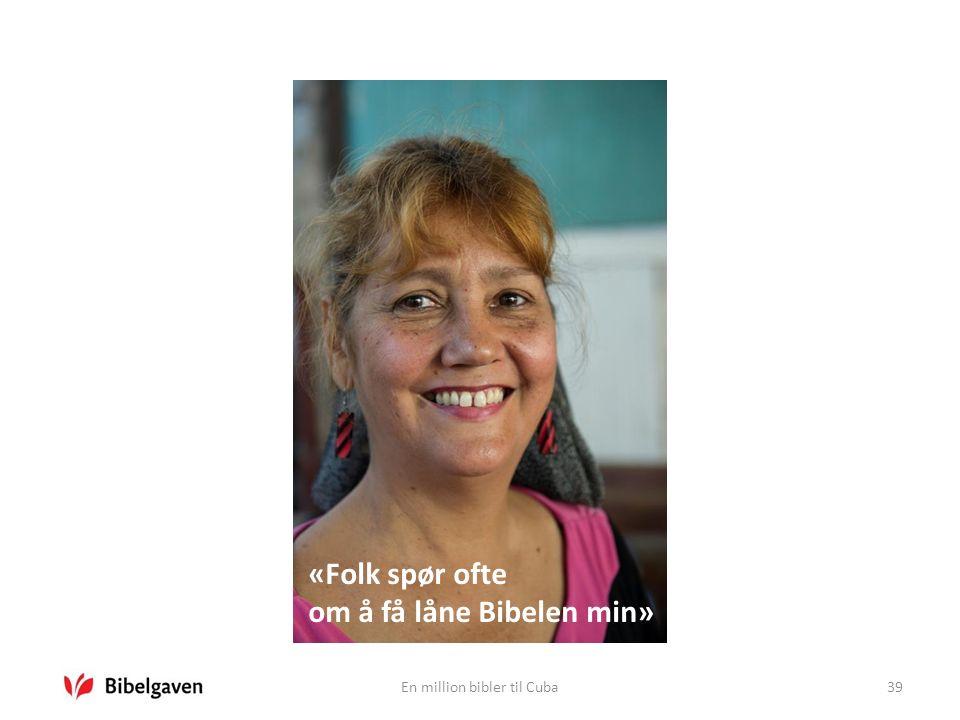 En million bibler til Cuba39 «Folk spør ofte om å få låne Bibelen min»