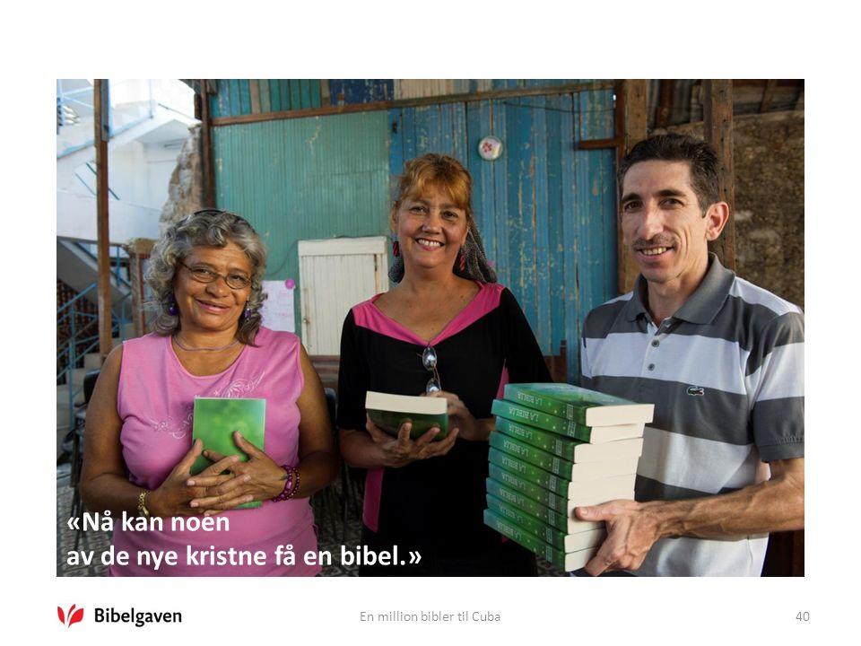 En million bibler til Cuba40 «Nå kan noen av de nye kristne få en bibel.»