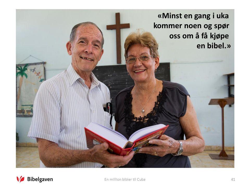 En million bibler til Cuba41 «Minst en gang i uka kommer noen og spør oss om å få kjøpe en bibel.»