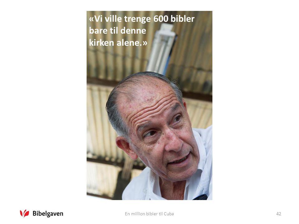 En million bibler til Cuba42 «Vi ville trenge 600 bibler bare til denne kirken alene.»
