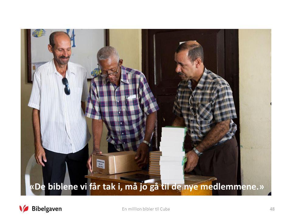 En million bibler til Cuba48 «De biblene vi får tak i, må jo gå til de nye medlemmene.»