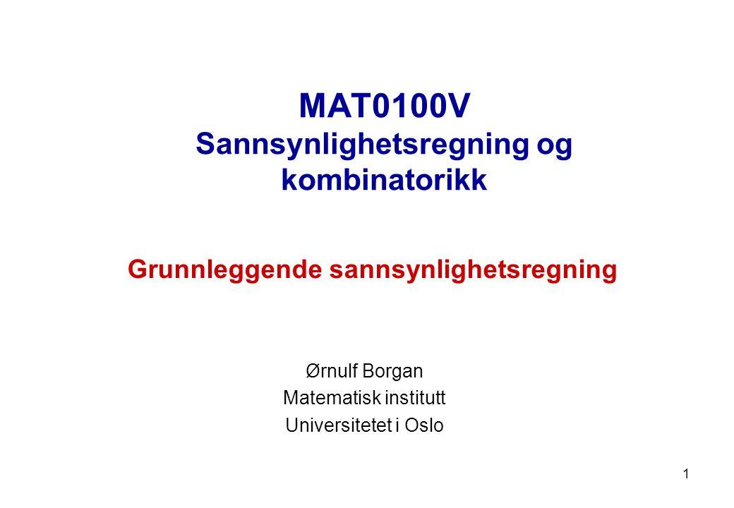1 MAT0100V Sannsynlighetsregning og kombinatorikk Ørnulf Borgan Matematisk institutt Universitetet i Oslo Grunnleggende sannsynlighetsregning