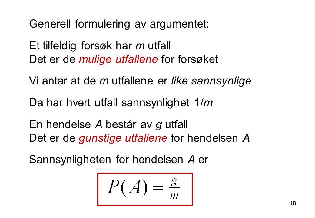 18 Generell formulering av argumentet: Et tilfeldig forsøk har m utfall Det er de mulige utfallene for forsøket Vi antar at de m utfallene er like san